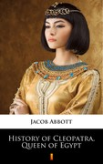 History of Cleopatra, Queen of Egypt Jacob Abbott - ebook epub, mobi