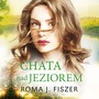 Chata nad jeziorem Roma J. Fiszer - audiobook mp3